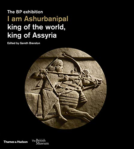Ashurbanipal: King of the World, King of Assyria