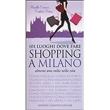 101 luoghi dove fare shopping a Milano almeno una volta nella vita