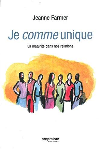 Je comme unique. La maturité dans nos relations par Jeanne Farmer