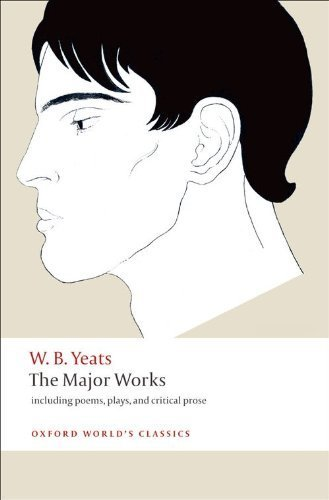 The Major Works: including poems. plays. and critical prose (Oxford World's Classics) by Yeats. W. B. ( 2008 ) Paperback
