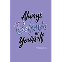 Always Believe in Yourself Notebook: Ruled Notebook Journal | 120 Pages | 6x9 | Positive Thinking Quote
