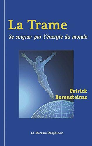 La Trame: Se soigner par l'énergie du monde par Patrick Burensteinas