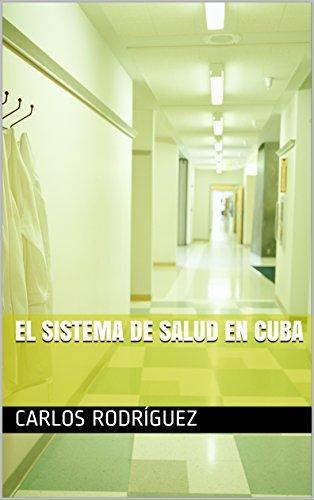 El Sistema de Salud en Cuba por Carlos Rodríguez