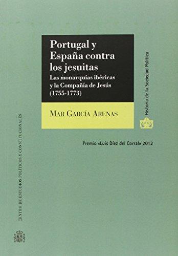 Portugal y España contra los jesuitas: Las monarquías ibéricas y la Compañía de Jesús (1755-1773) (Historia de la Sociedad Política) por Mar García Arenas