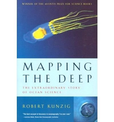 Mapping the Deep: The Extraordinary Story of Ocean Science [ MAPPING THE DEEP: THE EXTRAORDINARY STORY OF OCEAN SCIENCE ] by Kunzig, Robert (Author) Oct-17-2000 [ Paperback ]