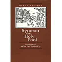Symeon the Holy Fool: Leontius's Life and the Late Antique City (Transformation of the Classical Heritage) by Derek Krueger (1996-02-08)