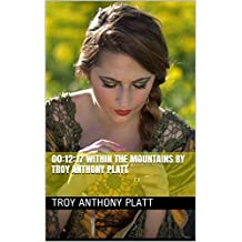 00:12:17 WITHIN THE MOUNTAINS by Troy Anthony Platt (English Edition)
