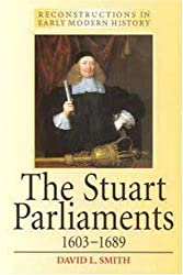 The Stuart Parliaments 1603-1689 (Reconstructions in Early Modern History)