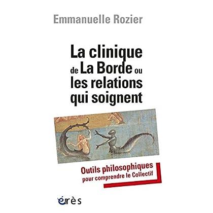 La clinique de La Borde ou les relations qui soignent (Etudes, recherches, actions en santé mentale en Europe)