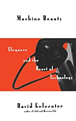 Machine Beauty: Elegance And The Heart Of Technology (Repr ed) (Masterminds)