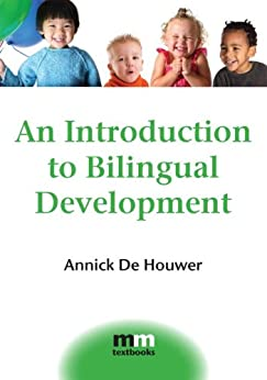 An Introduction to Bilingual Development (MM Textbooks Book 4) by [De Houwer, Annick]