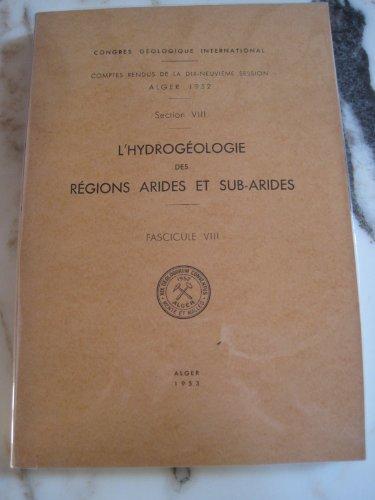 L'hydrogéologie des régions arides et sub-arides. 16 communications en français, 11 en langues étrangères. par Congres Geologique International - Alger