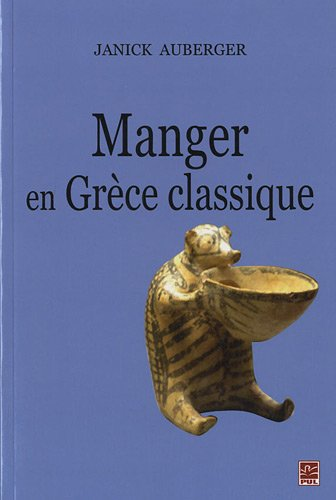 Manger en Grèce classique : La nourriture, ses plaisirs et ses contraintes par Janick Auberger