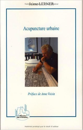 Acupuncture urbaine de Jaime Lerner,Anne Voisin,Paula Liberato (Traduction) ( 25 mai 2007 )