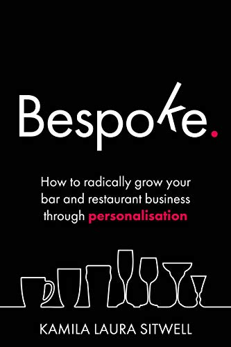 Bespoke: How to radically grow your bar and restaurant business through personalisation (English Edition)