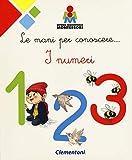 Le mani per conoscere... i numeri. Montessori. Ediz. a colori