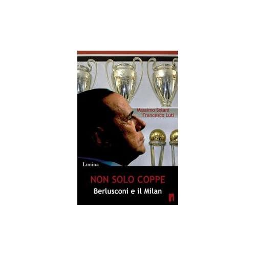 Non Solo Coppe. Berlusconi E Il Milan