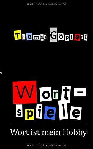 Wortspiele: Geschichten und Gedichte (Wort ist mein Hobby)