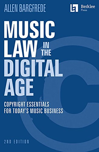 Music Law in the Digital Age: Copyright Essentials for Today's Music Business por Allen Bargfrede