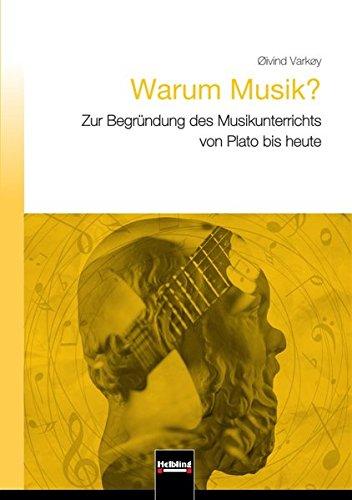 Warum Musik?: Zur Begründung des Musikunterrichts von Platon bis heute