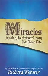 Miracles: Inviting the Extraordinary Into Your Life by Richard Webster (2004-06-08)