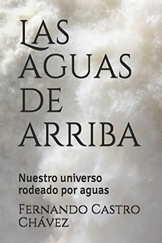 Las aguas de arriba: Nuestro universo rodeado por aguas por Fernando Castro Chávez