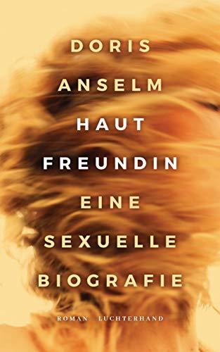 Hautfreundin. Eine sexuelle Biografie: Roman