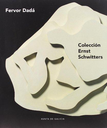 Fervor dada. coleccion ernst schwittters (catalogo exposicion)