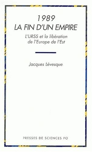 1989 LA FIN D'UN EMPIRE. L'URSS et la libération de l'Europe de l'Est