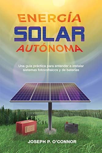 Energía solar autónoma: Una guía práctica para entender e instalar ...