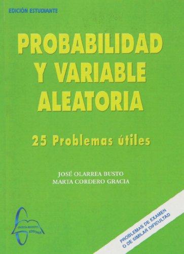 Probabilidad y variable aleatoria - 25 problemas utiles por Jose Olarrea Busto