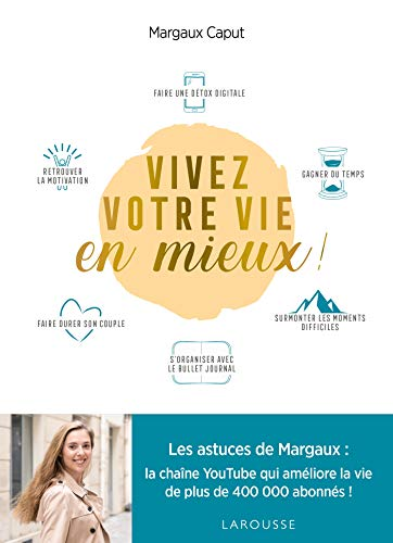 Vivez votre vie en mieux !: Les astuces de Margaux