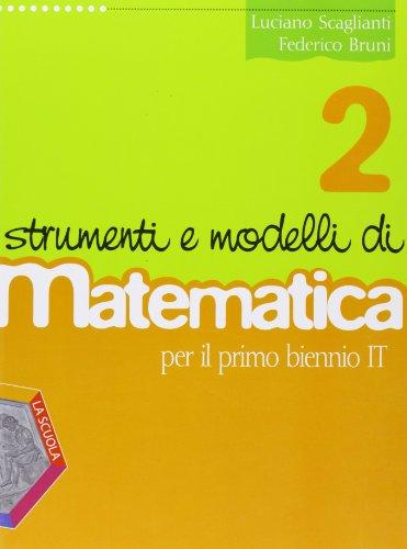 Strumenti e modelli di matematica. Corso di matematica. Per il biennio degli Ist. tecnici. Con espansione online: 2