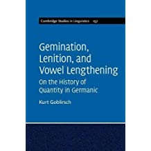 Gemination, Lenition, and Vowel Lengthening: Volume 157: On the History of Quantity in Germanic (Cambridge Studies in Linguistics)