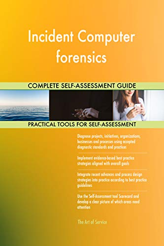 Incident Computer forensics All-Inclusive Self-Assessment - More than 700 Success Criteria, Instant Visual Insights, Comprehensive Spreadsheet Dashboard, Auto-Prioritized for Quick Results