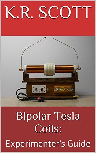 Bipolar Tesla Coils:: Experimenter's Guide (High Voltage Experimenter Series Book 2) (English Edition) -