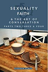 Sexuality, Faith & the Art of Conversation: Parts Two, Three & Four Paperback