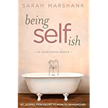 Being Selfish: My Journey from Escort to Monk to Grandmother by Sarah Marshank (2016-03-21)