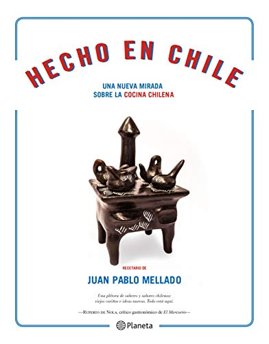 Hecho en Chile (Nueva edición): Una nueva mirada sobre la cocina chilena (Spanish Edition)
