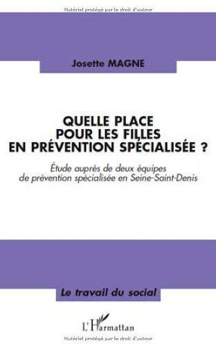 Quelle place pour les filles en prévention spécialisée ? : Etude auprès de deux équipes de prévention spécialisée en Seine-Saint-Denis (Le travail du social) par Josette Magne