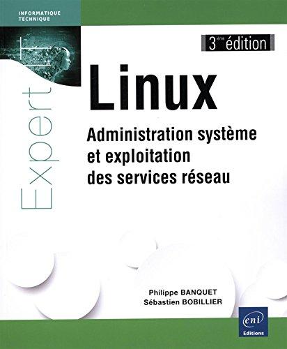 Linux - Administration système et exploitation des services réseau (3ième édition) par Philippe BANQUET Sébastien BOBILLIER