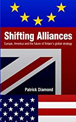 Shifting Alliances: Europe, America and the Future of Britain's Global Strategy