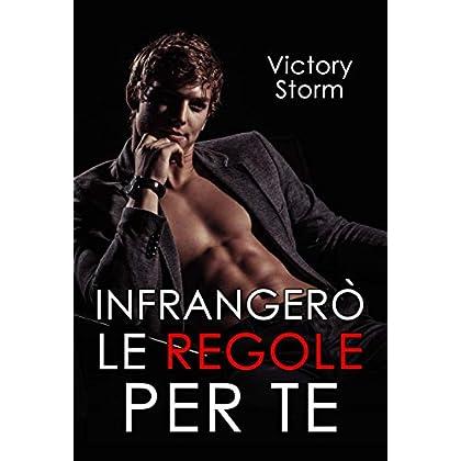 Infrangerò Le Regole Per Te (Love Storm Series Vol. 2)