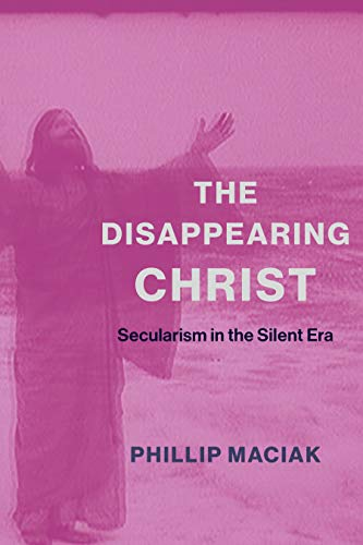 The Disappearing Christ: Secularism in the Silent Era (English Edition)