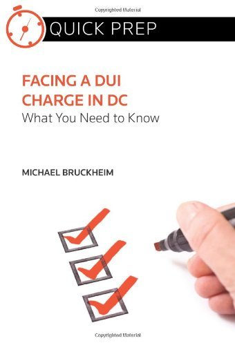 facing-a-dui-charge-in-dc-what-you-need-to-know-quick-prep-by-michael-bruckheim-2013-12-01