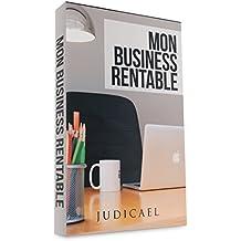 Mon business rentable: Découvrez comment lancer une affaire rentable sur internet (French Edition)