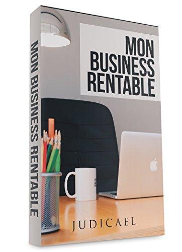 Mon business rentable: Découvrez comment lancer une affaire rentable sur internet par Judicael Vanpoucke