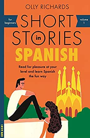 Short Stories in Spanish for Beginners: Read for pleasure at your level,  expand your vocabulary and learn Spanish the fun way! (Foreign Language