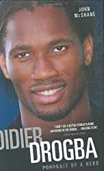 Didier Drogba - Portrait of a Hero: The Biography of Didier Drogba