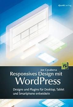 Responsives Design mit WordPress: Themes und Plugins für Desktop, Tablet und Smartphone entwickeln von [Casabona, Joe]